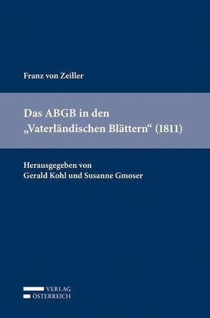 """Das ABGB in den """"Vaterländischen Blättern für den österreichischen Kaiserstaat"""" (1811) von Gmoser,  Susanne, Kohl,  Gerald, Zeiller,  Franz von"""
