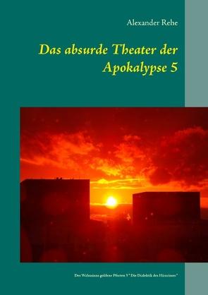 Das absurde Theater der Apokalypse 5 von Rehe,  Alexander