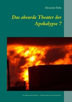 Das absurde Theater der Apokalypse 7 von Rehe,  Alexander