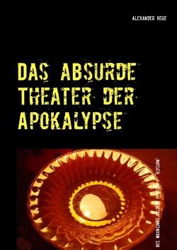 Das absurde Theater der Apokalypse von Rehe,  Alexander