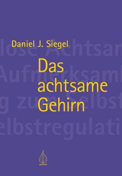 Das achtsame Gehirn von Siegel,  Daniel, Weber,  Dr. Ute