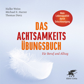 Das Achtsamkeits-Übungsbuch von Dietz,  Thomas, Harrer,  Michael E., Weiss,  Halko