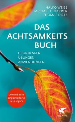 Das Achtsamkeitsbuch von Dietz,  Thomas, Harrer,  Michael E., Weiss,  Halko
