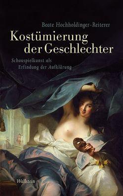 Das achtzehnte Jahrhundert. Supplementa / Kostümierung der Geschlechter von Hochholdinger-Reiterer,  Beate