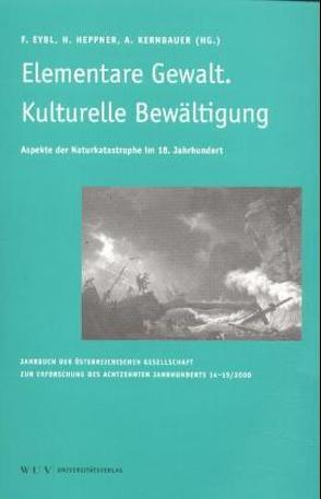 Das achtzehnte Jahrhundert und Österreich. Jahrbuch der österreichischen… / Elementare Gewalt. Kulturelle Bewältigung von Eybl,  F, Heppner,  H, Kernbauer,  A