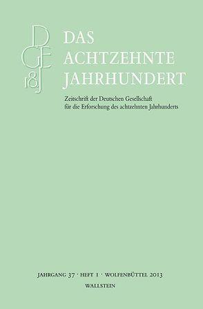 Das achtzehnte Jahrhundert. Zeitschrift der Deutschen Gesellschaft… / Das achtzehnte Jahrhundert 37/1 von Zelle,  Carsten