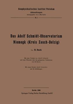 Das Adolf Schmidt-Observatorium Niemegk (Kreis Zauch-Belzig) von Bock,  H., Reich,  H., Schmidt,  Adolf