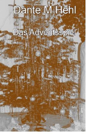 Das Adventsspiel von Hehl,  Dante M