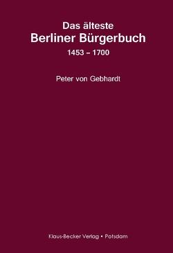 Das älteste Berliner Bürgerbuch 1453 – 1700 von von Gebhardt,  Peter