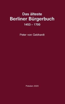 Das älteste Berliner Bürgerbuch 1453 – 1700 von Becker,  Dieter, von Gebhardt,  Peter