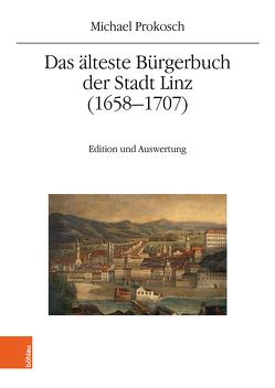 Das älteste Bürgerbuch der Stadt Linz (1658–1707) von Prokosch,  Michael, Winkelbauer,  Thomas