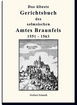 Das älteste Gerichtsbuch des Solmsischen Amtes Braunfels 1551 – 1563 von Schmidt,  Norbert