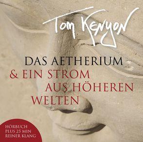 Das Aetherium & Ein Strom aus höheren Welten von Kenyon,  Tom