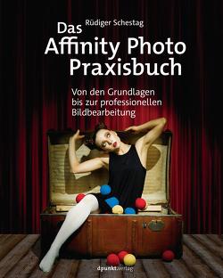 Das Affinity Photo-Praxisbuch von Schestag,  Rüdiger