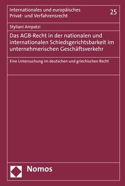 Das AGB-Recht in der nationalen und internationalen Schiedsgerichtsbarkeit im unternehmerischen Geschäftsverkehr von Ampatzi,  Styliani