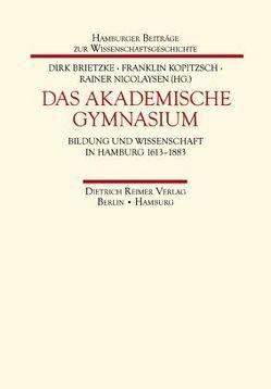 Das Akademische Gymnasium von Brietzke,  Dirk, Kopitzsch,  Franklin, Nicolaysen,  Rainer