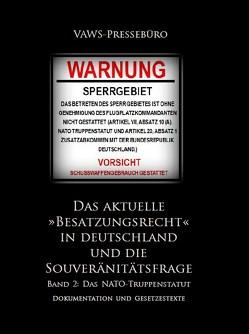 Das aktuelle »Besatzungsrecht« in Deutschland und die Souveränitätsfrage, BAND 2 – Das NATO-Truppenstatut von Symanek,  Werner, VAWS-Pressebüro