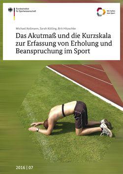 Das Akutmaß und die Kurzskala zur Erfassung von Erholung und Beanspruchung im Sport von Hitzschke,  Brit, Kellmann,  Michael, Kölling,  Sarah