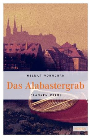 Das Alabastergrab von Vorndran,  Helmut