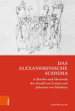 Das Alexandrinische Schisma in Briefen und Ideenwelt des Arnulf von Lisieux und Johannes von Salisbury von Blumenroth,  Isabel