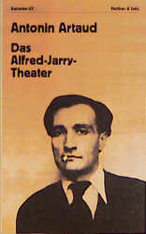 Das Alfred-Jarry-Theater von Artaud,  Antonin, Mattheus,  Bernd