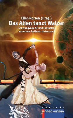 DAS ALIEN TANZT WALZER von Bauer,  Lothar, Norten,  Ellen