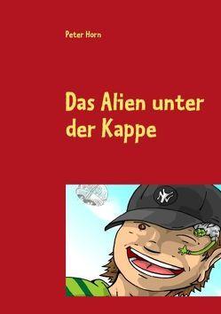 Das Alien unter der Kappe von Horn,  Peter