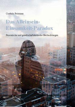 Das Alleinsein-Einsamkeit-Paradox von Reimann,  Cordula