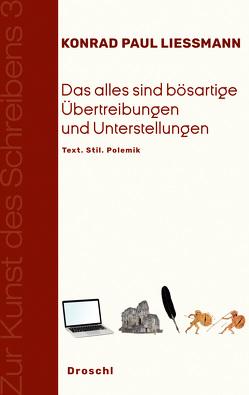 Das alles sind bösartige Übertreibungen und Unterstellungen von Liessmann,  Konrad Paul