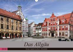 Das Allgäu – Seine malerischen Altstädte (Wandkalender 2018 DIN A3 quer) von Becker,  Thomas