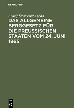 Das allgemeine Berggesetz für die Preußischen Staaten vom 24. Juni 1865 von Klostermann,  Rudolf