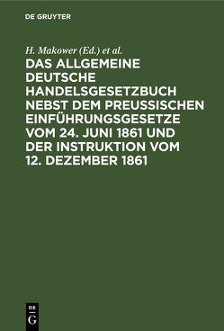 Das allgemeine Deutsche Handelsgesetzbuch nebst dem Preußischen Einführungsgesetze vom 24. Juni 1861 und der Instruktion vom 12. Dezember 1861 von Makower,  H., Meyer,  Sally