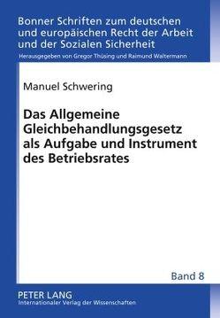 Das Allgemeine Gleichbehandlungsgesetz als Aufgabe und Instrument des Betriebsrates von Schwering,  Manuel