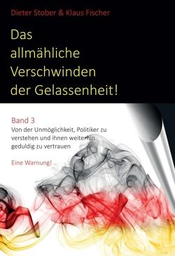 Das allmähliche Verschwinden der Gelassenheit! von Fischer,  Prof. Dr.,  Klaus, Stober,  Dr.,  Dieter