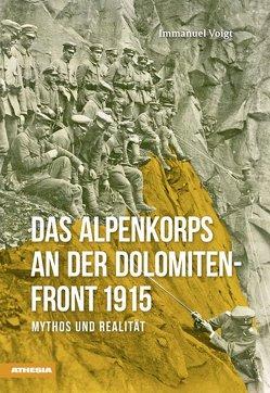 Das Alpenkorps an der Dolomiten-Front 1915 von Heiss,  Hans, Voigt,  Immanuel