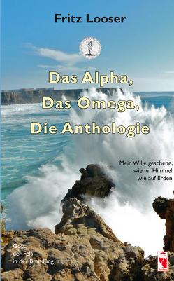 Das Alpha, Das Omega, Die Anthologie von Looser,  Fritz