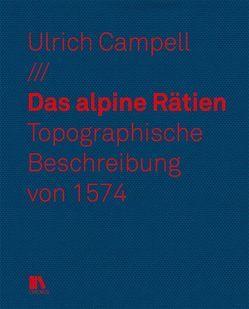Das alpine Rätien von Campell,  Ulrich