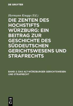Die Zenten des Hochstifts Würzburg: Ein Beitrag zur Geschichte des… / Das Alt-Würzburger Gerichtswesen und Strafrecht von Knapp,  Hermann
