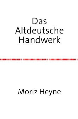 Das altdeutsche Handwerk von Heyne,  Moritz