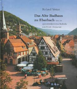 Das Alte Badhaus zu Eberbach von Vetter,  Roland