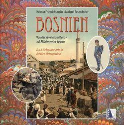 Das alte Bosnien K.u.k. Sehnsuchtsorte von der Save bis zur Drina (1878 – 1918) von Friedrichsmeier,  Helmut, Pesendorfer,  Michael