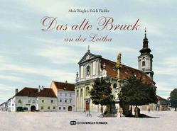 Das alte Bruck an der Leitha von Gruber,  Wolfgang, Helmreich,  Kurt, Petznek,  Friedrich