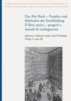 Das Alte Buch – Projekt und Methoden der Erschließung/Il libro antico – progetti e metodi di catalogazione von Andresen,  Johannes, Nössing,  Josef