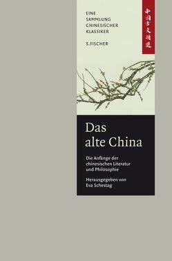 Das alte China. Die Anfänge der chinesischen Literatur und Philosophie von Schestag,  Eva