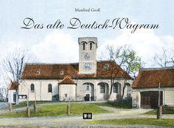 Das alte Deutsch-Wagram von Gross,  Manfred