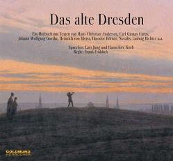 Das alte Dresden von Carus,  Carl Gustav, Fröhlich,  Frank, Goethe,  Johann W von, Kleist,  Heinrich von, Richter,  Ludwig