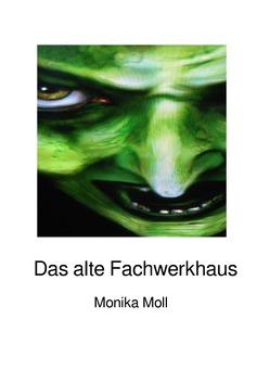 Das alte Fachwerkhaus von Moll,  Monika
