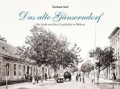 Das alte Gänserndorf von Antl,  Gerhard