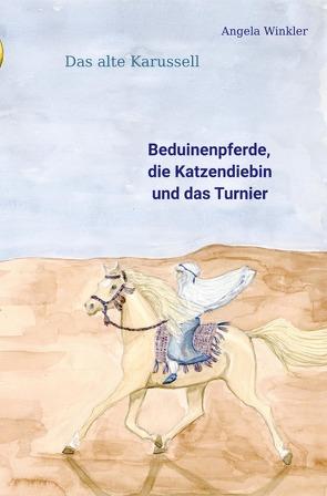 Das alte Karussell / Beduinenpferde, die Katzendiebin und das Turnier von Winkler,  Angela