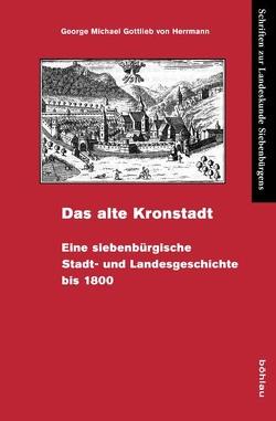 Das alte Kronstadt von Heigl,  Bernhard, Herrmann,  George Michael Gottlieb von, Sindilariu,  Thomas